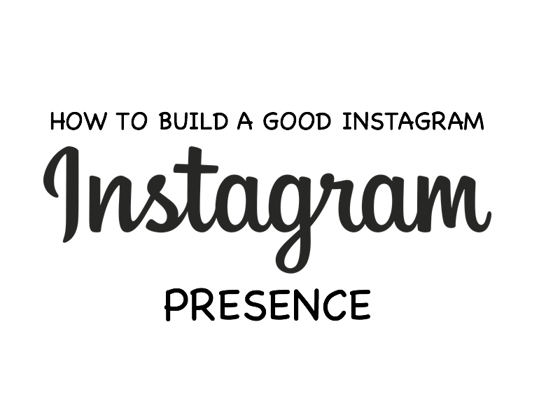 How To Build A Good Instagram Presence