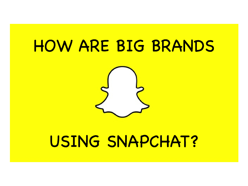 How Are Big Brands Using Snapchat?