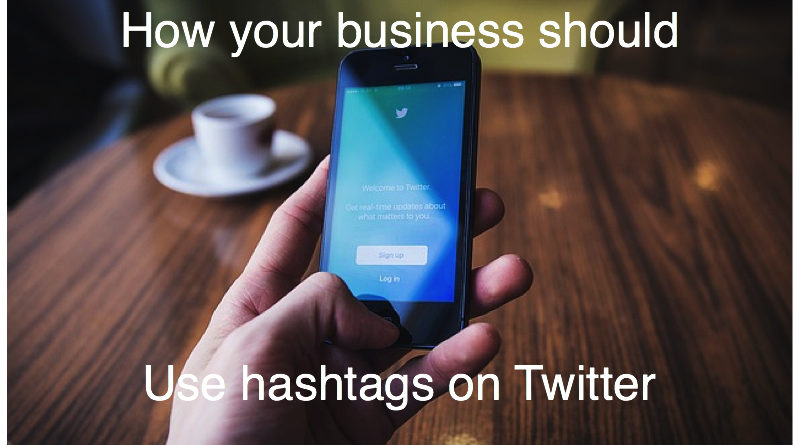 How Your Business Should Use Twitter Hashtags