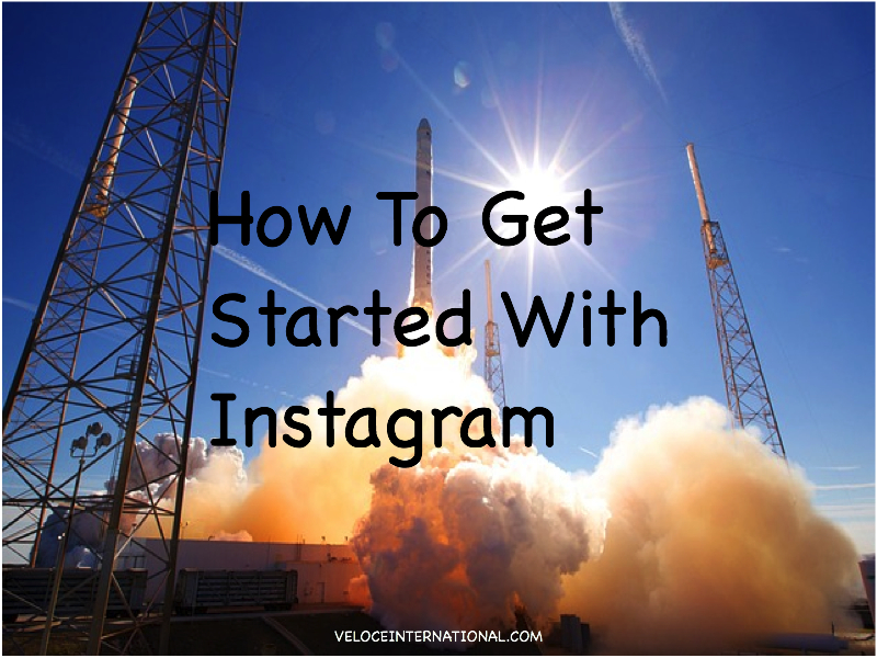 How To Get Started With Instagram
