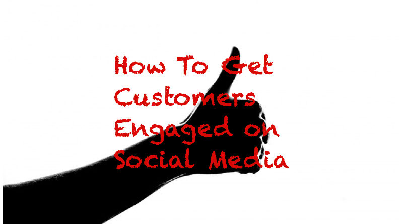 How To Get Customers Engaged on Social Media