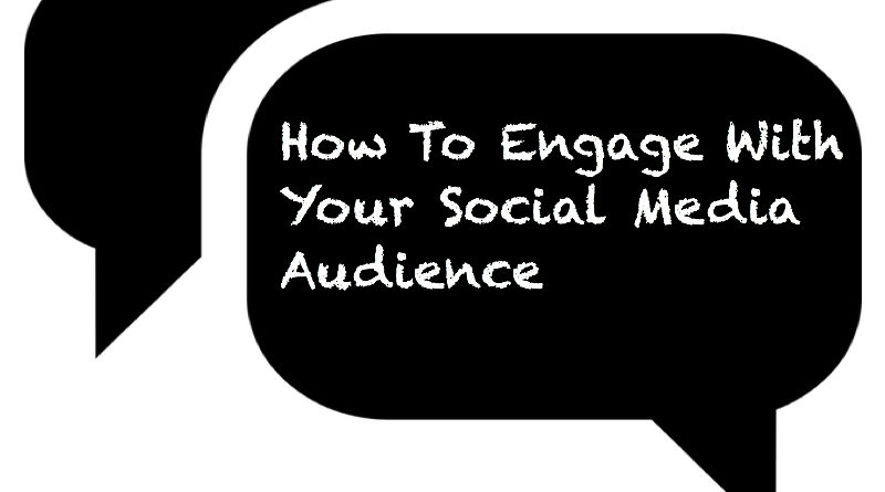 How To Engage With Your Social Media Audience