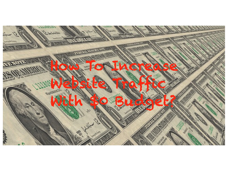 How To Increase Website Traffic With $0 Budget?