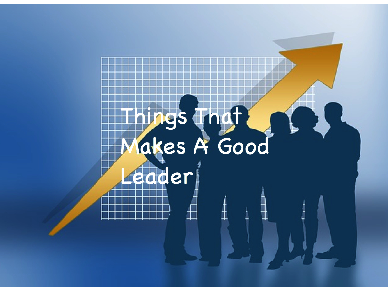Things That Makes A Good Leader
