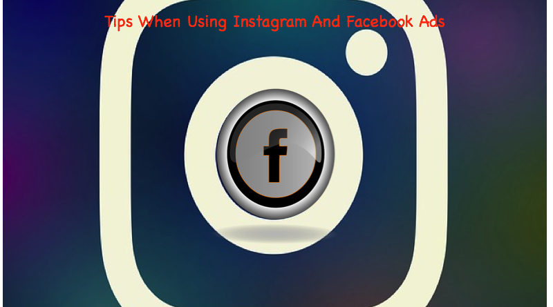 Tips When Using Instagram And Facebook Ads