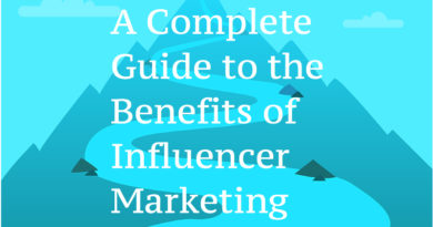 A Complete Guide to the Benefits of Influencer Marketing
