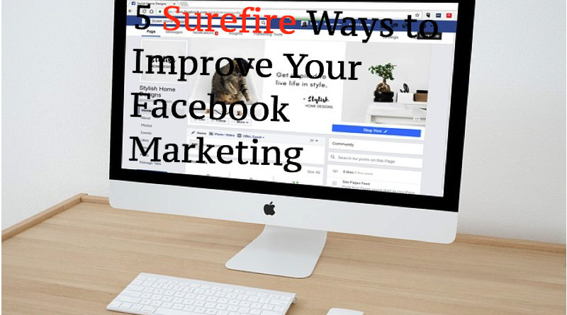 5 Surefire Ways to Improve Your Facebook Marketing
