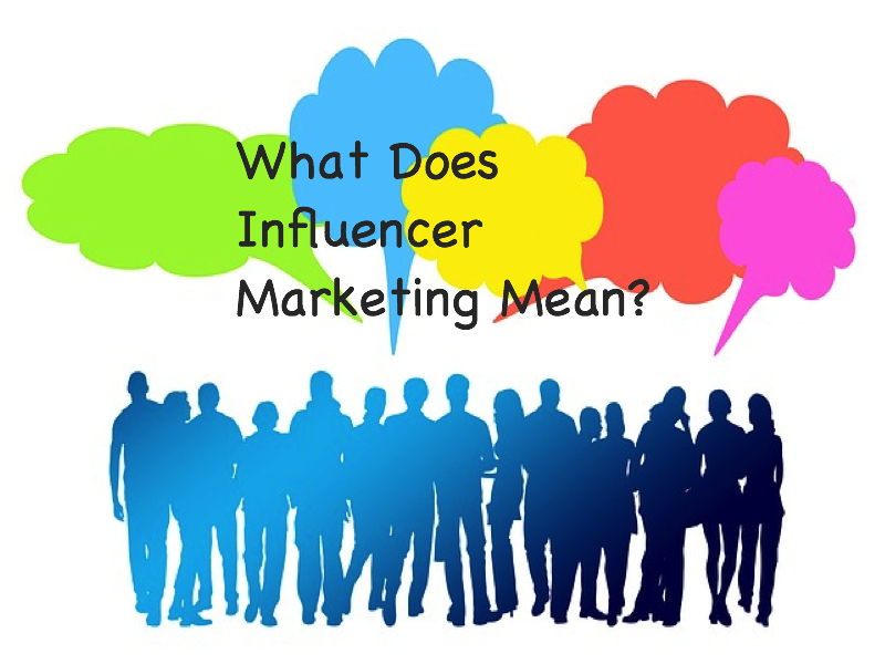 What Does Influencer Marketing Mean?
