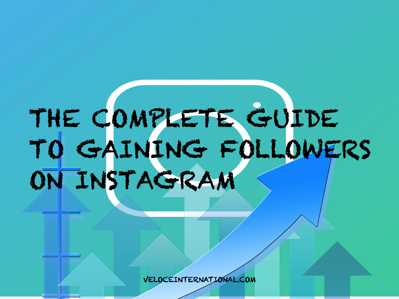 The Complete Guide to Gaining Followers on Instagram