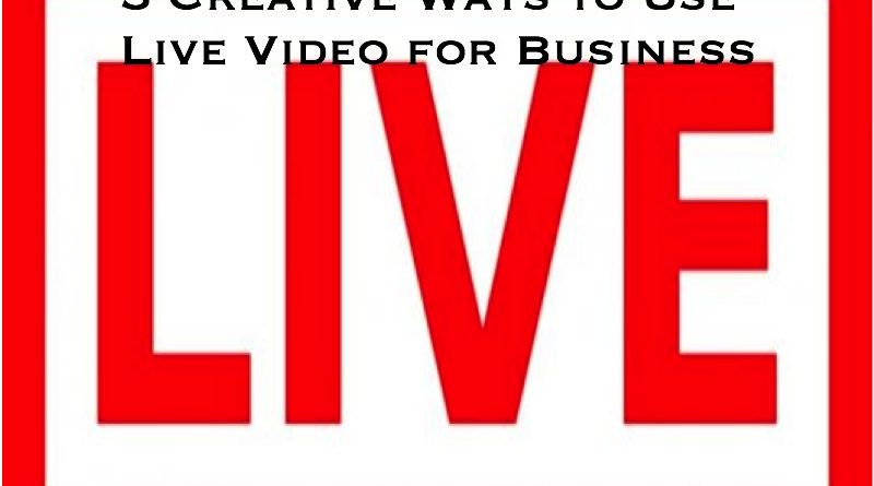 3 Creative Ways to Use Live Video for Business
