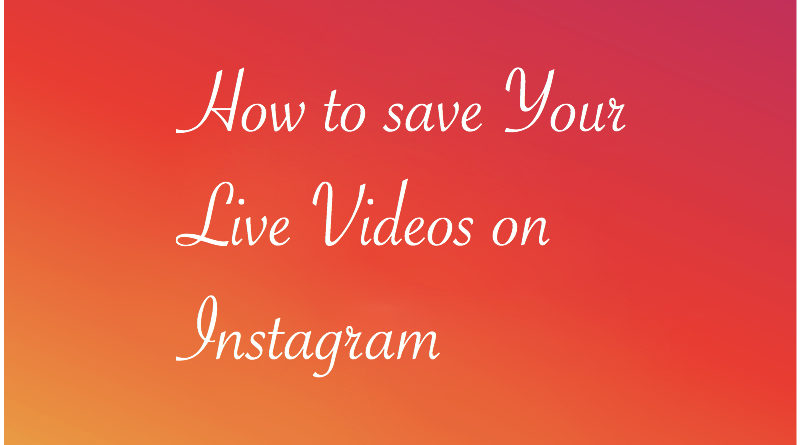 How to save Your Live Videos on Instagram