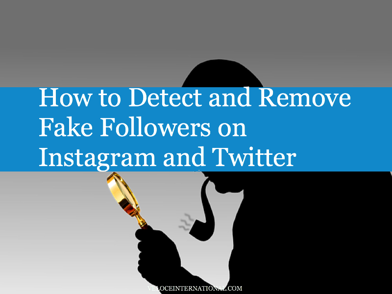 How to Detect and Remove Fake Followers on Instagram and Twitter