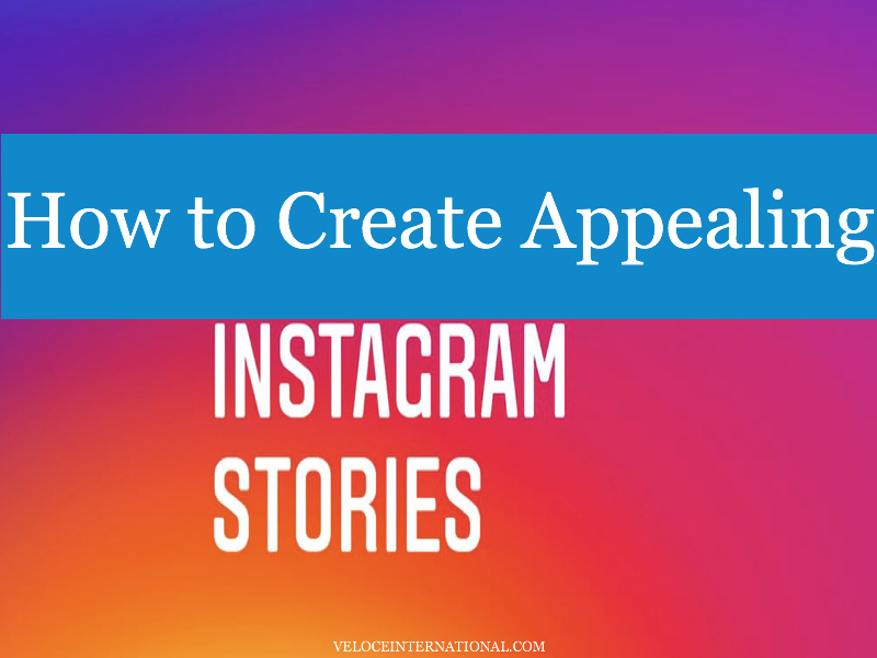 How to Create Appealing Instagram Stories
