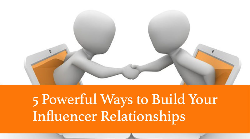 5 Powerful Ways to Build Your Influencer Relationships