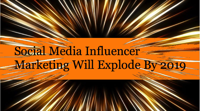 Social Media Influencer Marketing Will Explode By 2019