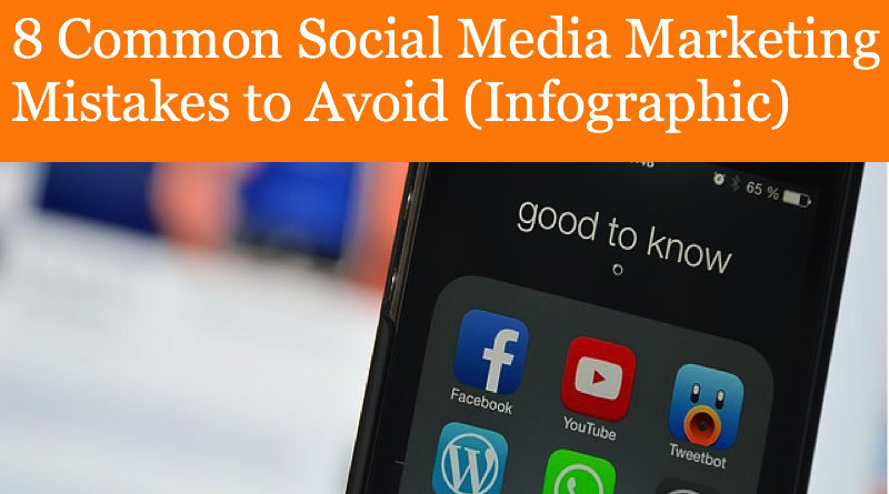8 Common Social Media Marketing Mistakes to Avoid (Infographic)