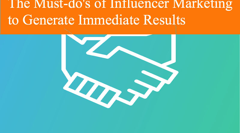 The Must-do's of Influencer Marketing to Generate Immediate Results