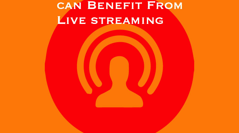 4 Ways Brands can Benefit From Live streaming
