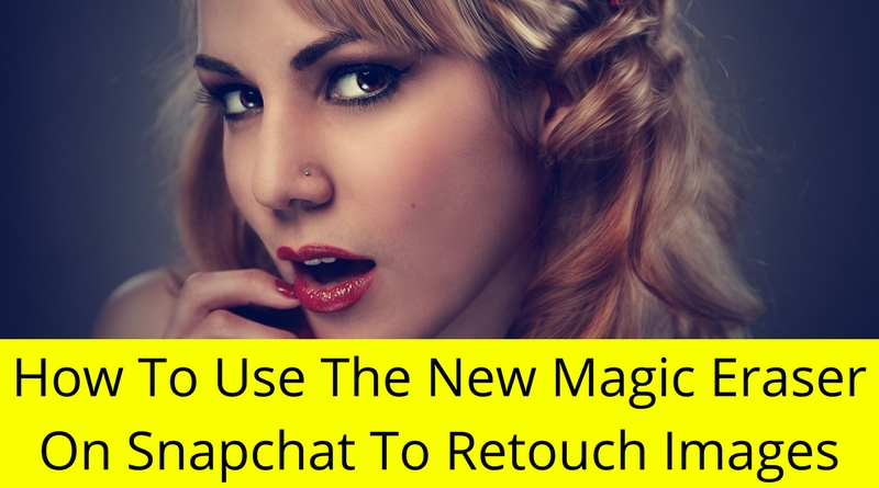 How To Use The New Magic Eraser On Snapchat To Retouch Images