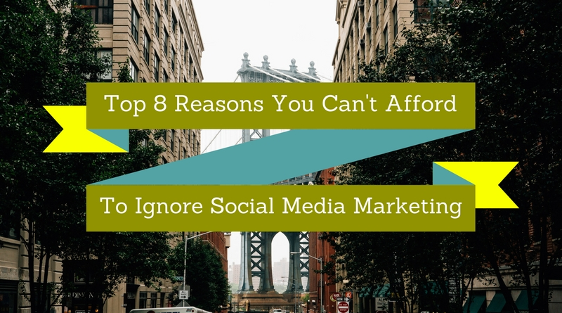 Top 8 Reasons You Can't Afford To Ignore Social Media Marketing