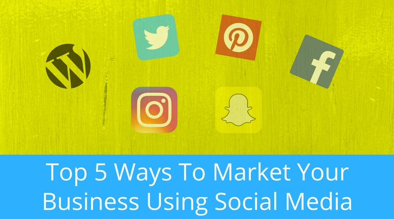 Top 5 Ways To Market Your Business Using Social Media