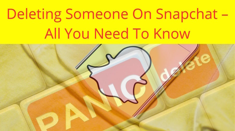 Deleting Someone On Snapchat – All You Need To Know