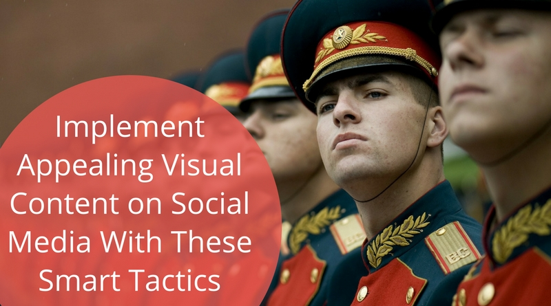 Implement Appealing Visual Content on Social Media With These Smart Tactics