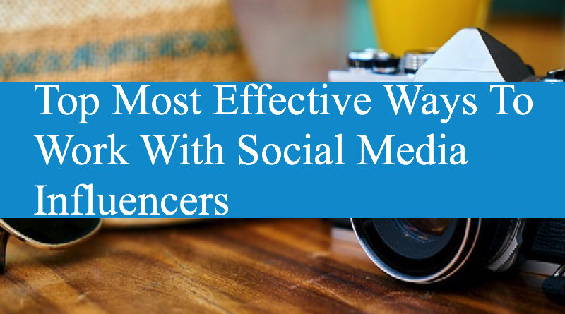 Top Most Effective Ways To Work With Social Media Influencers
