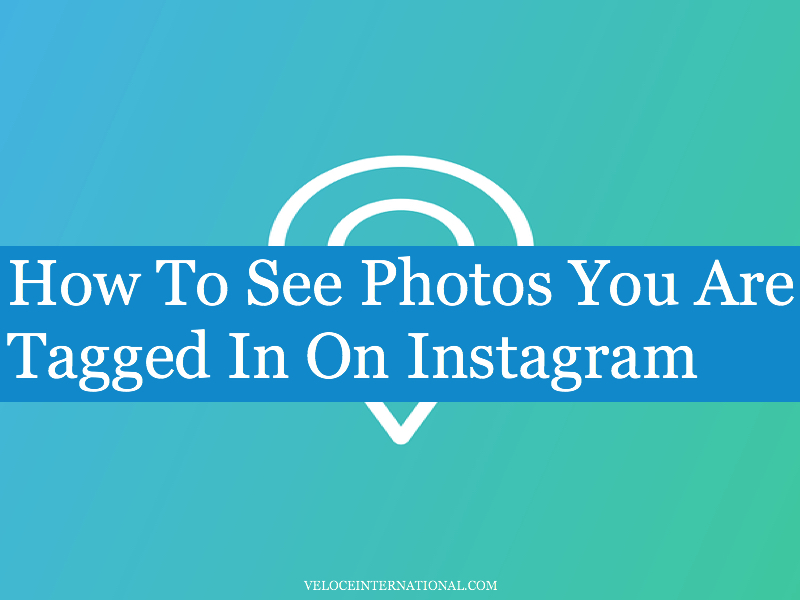 How To See Photos You Are Tagged In On Instagram