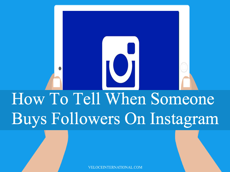 How To Tell When Someone Buys Followers On Instagram