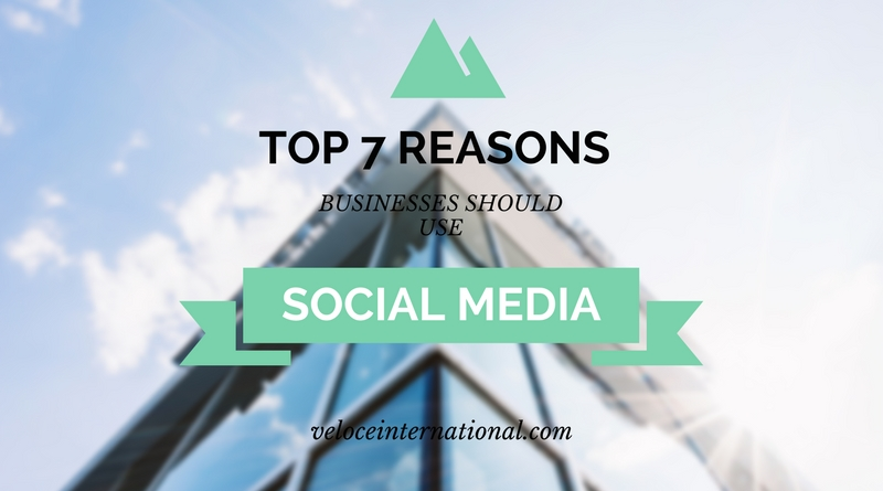 Top 7 Reasons Businesses Should Use Social Media