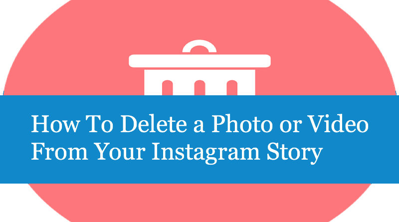 How To Delete a Photo or Video From Your Instagram Story