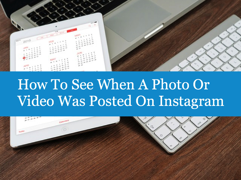 How To See When A Photo Or Video Was Posted On Instagram