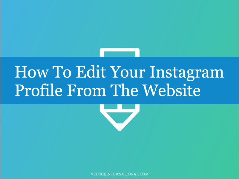 How To Edit Your Instagram Profile From The Website