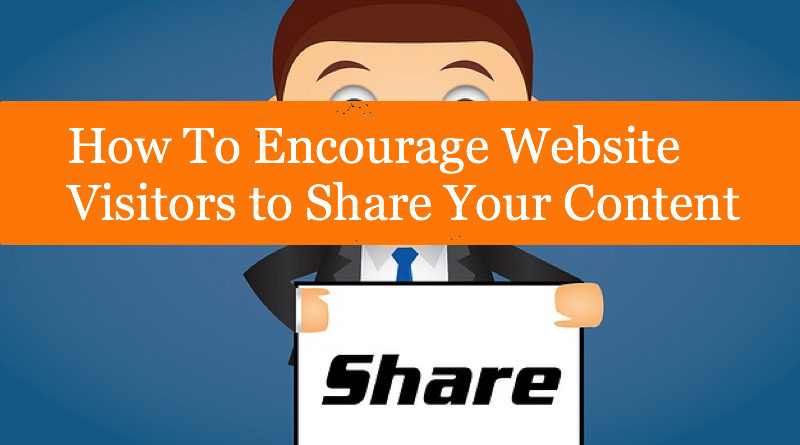 How To Encourage Website Visitors to Share Your Content