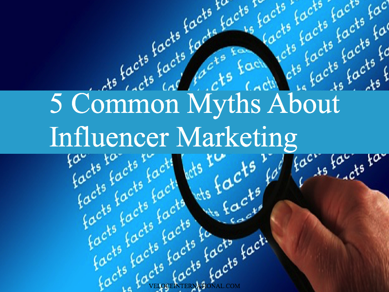 5 Common Myths About Influencer Marketing