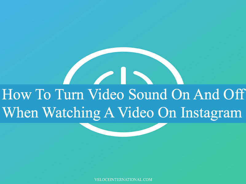 How To Turn Video Sound On And Off When Watching A Video On Instagram