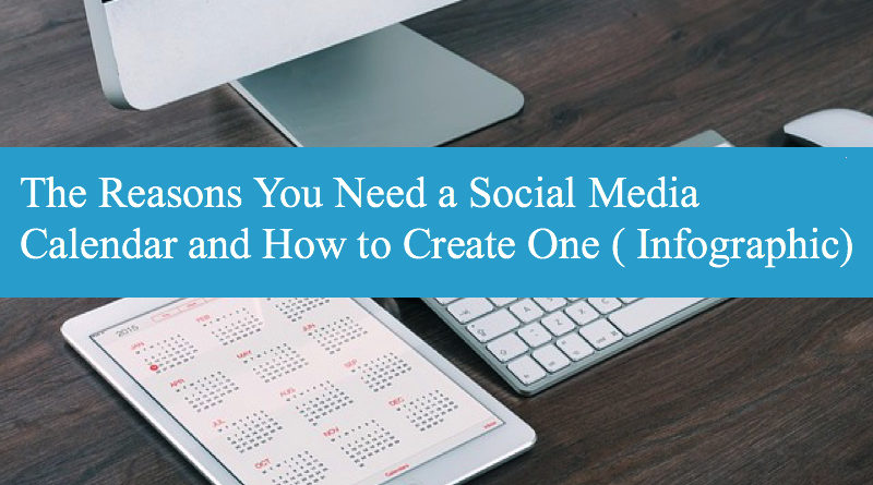 The Reasons You Need a Social Media Calendar and How to Create One ( Infographic)