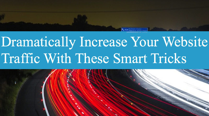 Dramatically Increase Your Website Traffic With These Smart Tricks