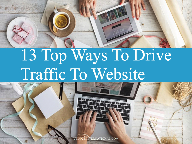 13 Top Ways To Drive Traffic To Website