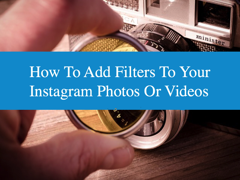 How To Add Filters To Your Instagram Photos Or Videos