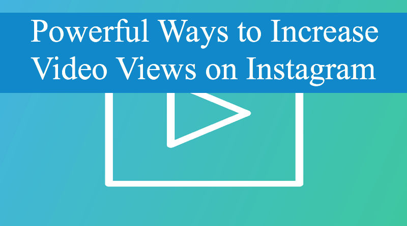 Powerful Ways to Increase Video Views on Instagram