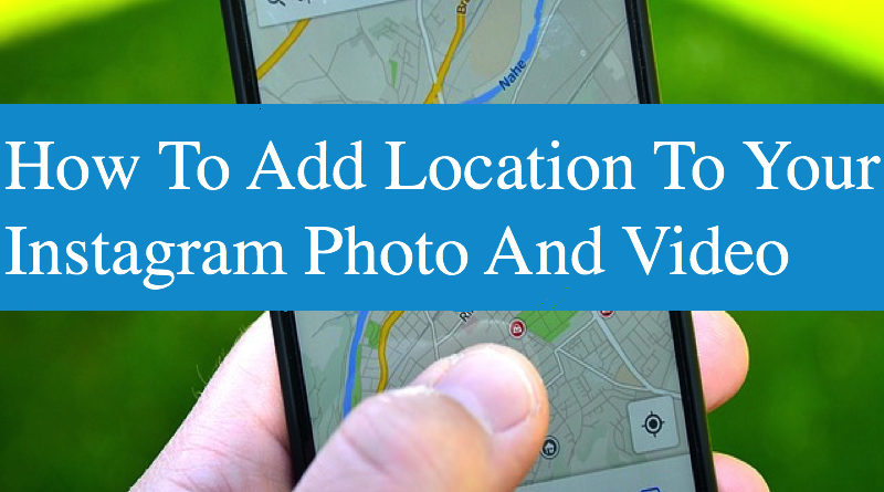 How To Add Location To Your Instagram Photo And Video