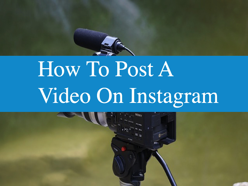 How To Post A Video On Instagram