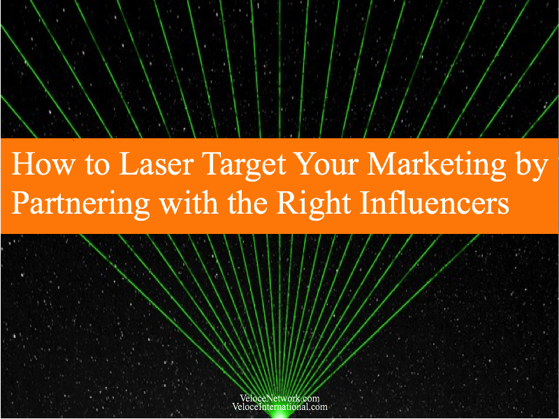 How to Laser Target Your Marketing by Partnering with the Right Influencers