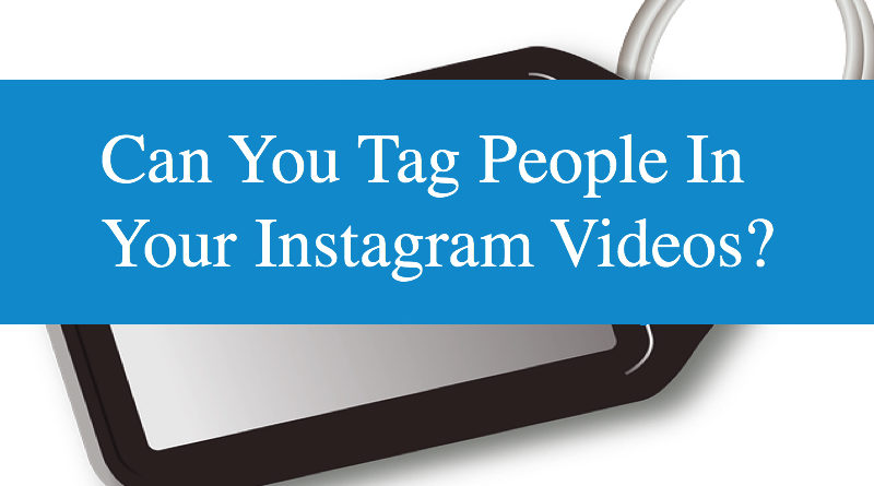 Can You Tag People In Your Instagram Videos?