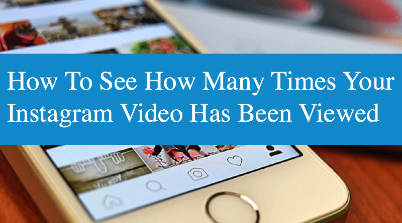 How To See How Many Times Your Instagram Video Has Been Viewed