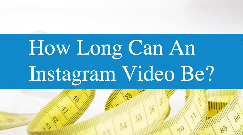 How Long Can An Instagram Video Be?