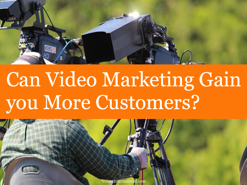 Can Video Marketing Gain you More Customers?