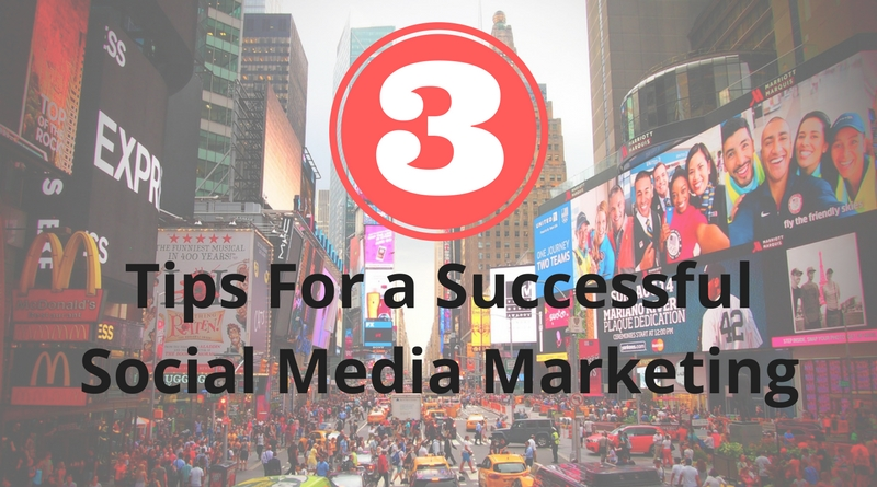 3 Essential Tips For a Successful Social Media Marketing